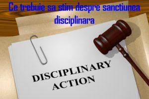 Ce trebuie sa stim despre santiunea disciplinara